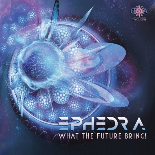 Goa Madness Records - EPHEDRA - What The Future Brings