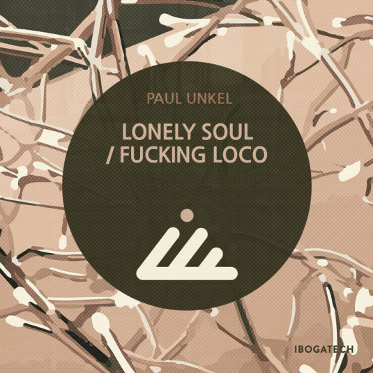 IBOGATECH - PAUL UNKEL - Lonely Soul / Fucking Loco