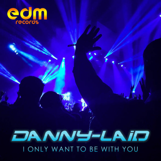 Edm Records - DANNY LAID - I Only Want To Be With You