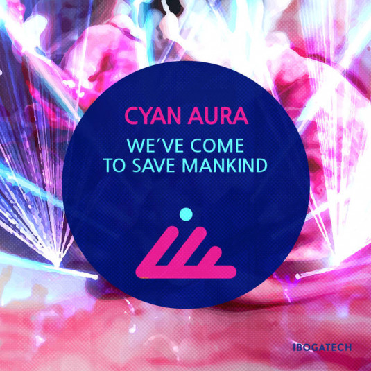 IBOGATECH - CYAN AURA - We've Come to Save Mankind