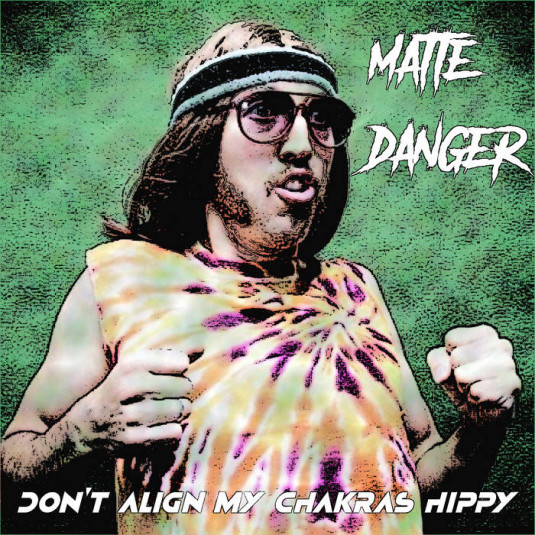 kali earth records - MATTE DANGER - Don't Align My Chakras Hippy