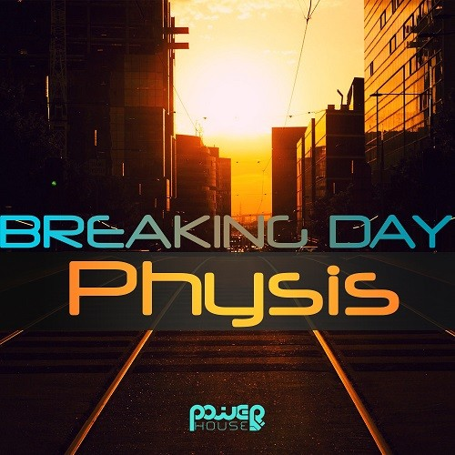 Power House - PHYSIS - PHYSIS - Breaking Day (pwrep134)