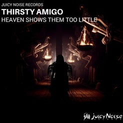 Juicy Noise Records - THIRSTY AMIGO - Heaven Shows Them Too Little EP