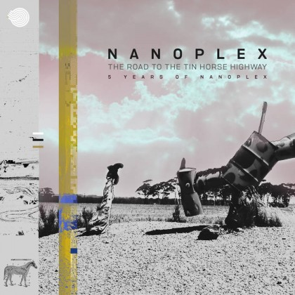 Iboga Records - NANOPLEX - The Road to the Tin Horse Highway (5 Years of Nanoplex)