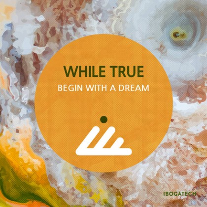 IBOGATECH - WHILE TRUE - Begin with a Dream