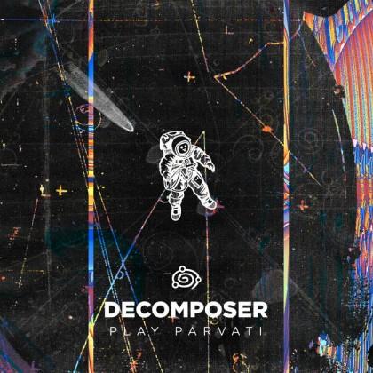 Orbita Parvati - DECOMPOSER - Decomposer Play Parvati
