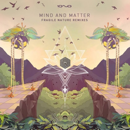 Iono Music - MIND AND MATTER - Fragile Nature Remixes