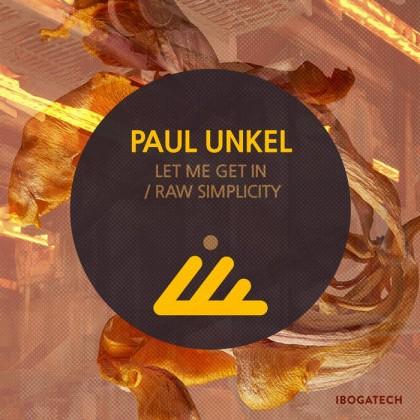 IBOGATECH - PAUL UNKEL - Let Me Get in / Raw Simplicity