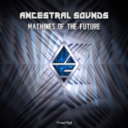 ProggNRoll Records - ANCESTRAL SOUNDS - Machines Of The Future