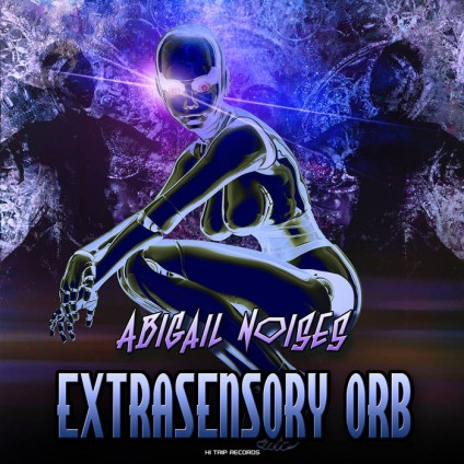 Hi-Trip Records - ABIGAIL NOISES - Extrasensory Orby