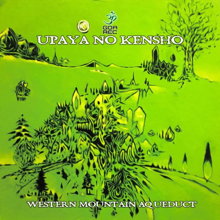 Goa Records - UPAYA NO KENSHO - Western Mountain Aqueduct
