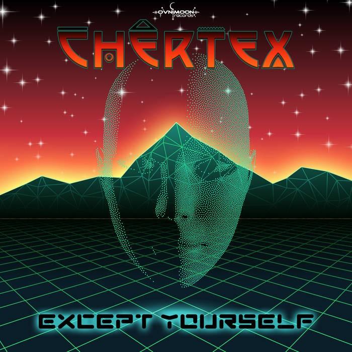 Ovnimoon Records - CHERTEX - Except Yourself