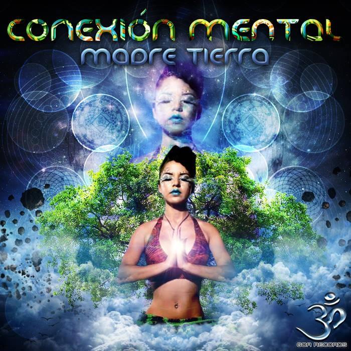 Goa Records - CONEXION MENTAL - Madre Tierra
