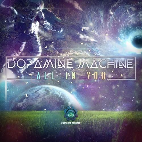 Profound Records - DOPAMINE MACHINE - All in you