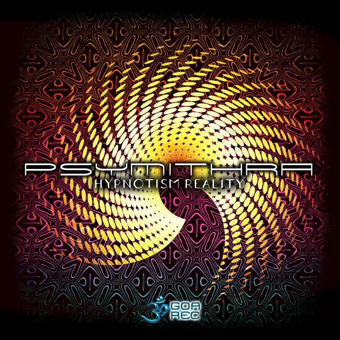 Goa Records - PSYMITHRA - Hypnotism Reality