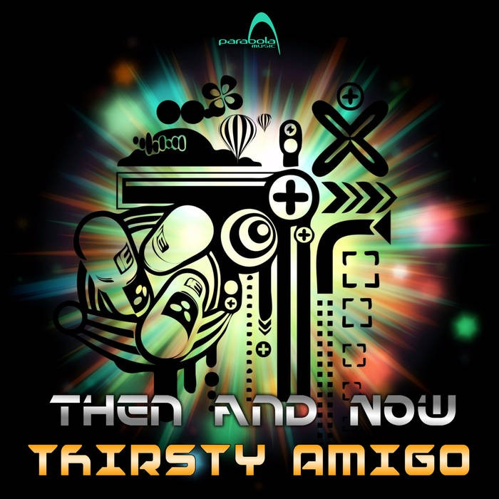 Parabola Music - THIRSTY AMIGO - Then and Now