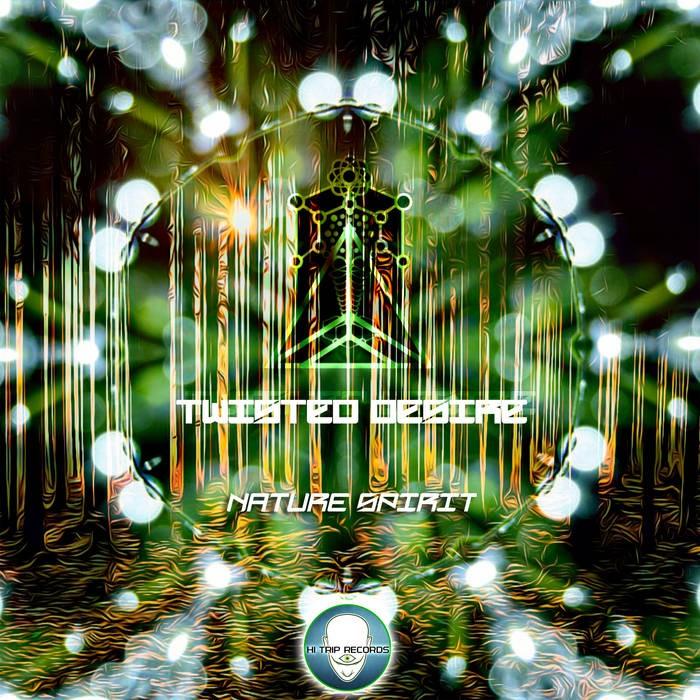 Hi-Trip Records - TWISTED DESIRE - Nature Spirit