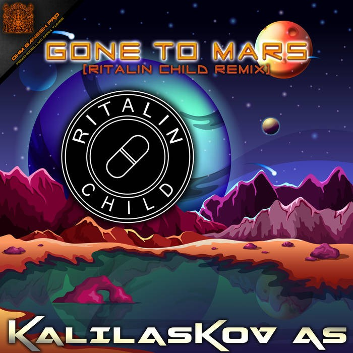 Ohm Ganesh Pro - KALIALASKOV AS - Gone to Mars  (Ritalin Child rmx)
