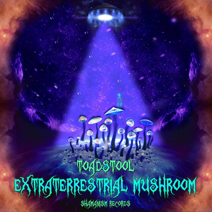 Shamanism Records - TOADSTOOL - Extraterrestrial Mushroom