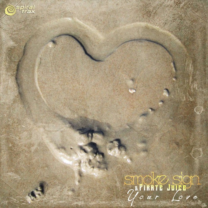 Spiral Trax Records - SMOKE SIGN, PIRATE JUICE - Your Love