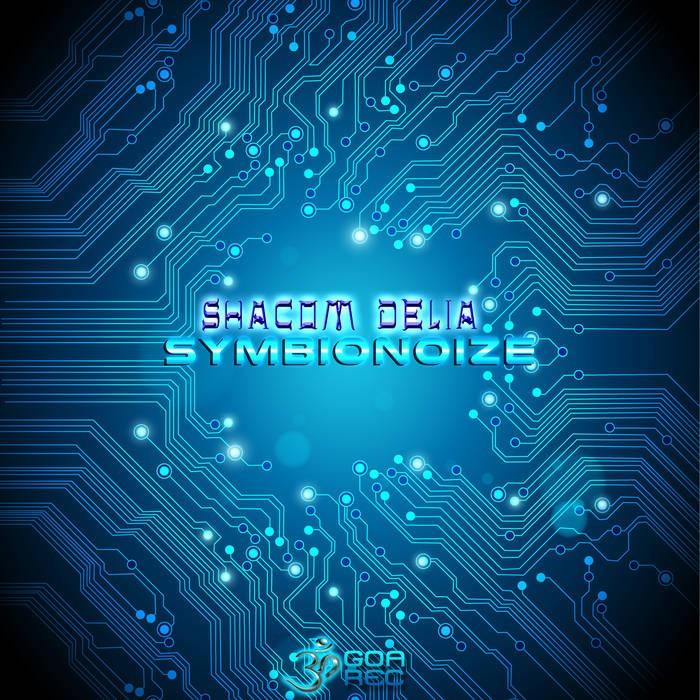 Goa Records - SHACOM DELIA - Symbionoize