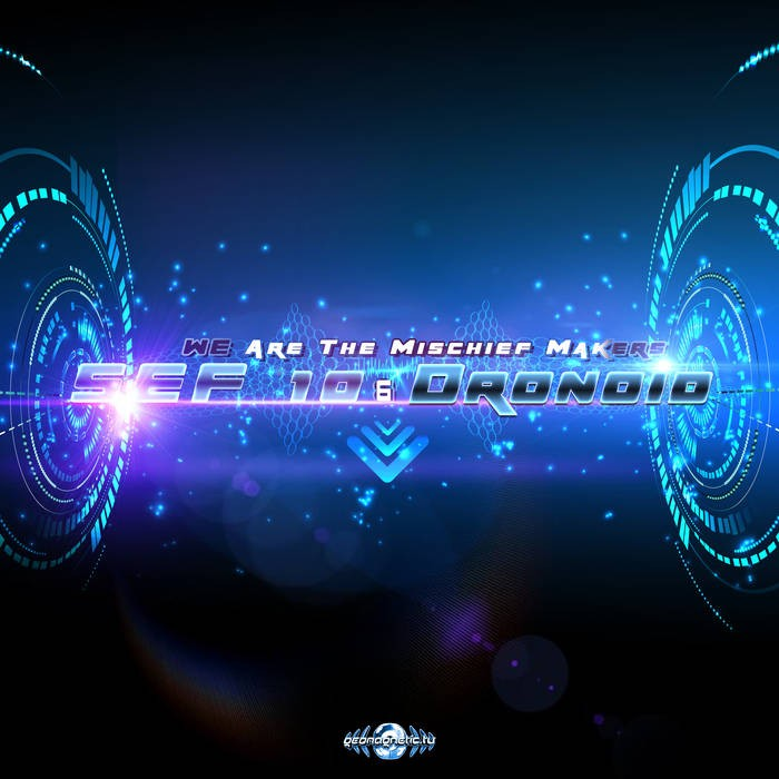 Geomagnetic.tv - SEF10, DRONOID - We Are The Mischief Makers