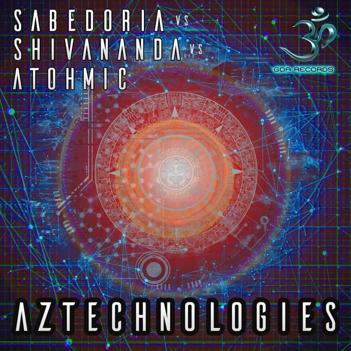 Goa Records - SABEDORIA, SHIVANANDA, ATOHMIC - Aztechnologies