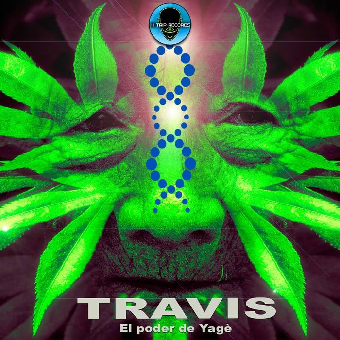 Hi-Trip Records - TRAVIS - El Poder del Yage