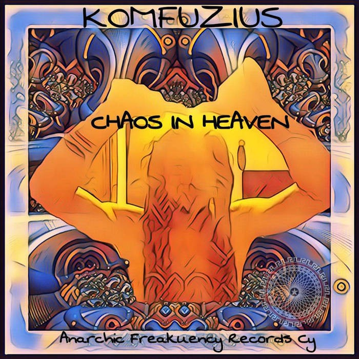 Anarchic Freakuency Records - KOMFUZIUS - Chaos In Heaven