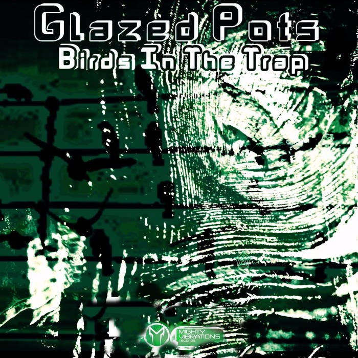 Mighty Vibrations Records - GLAZED POTS - Birds In The Trap