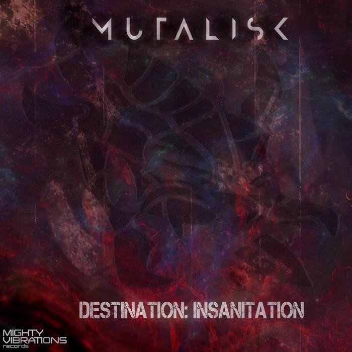 Mighty Vibrations Records - MUTALISK - Destination: Insanitation