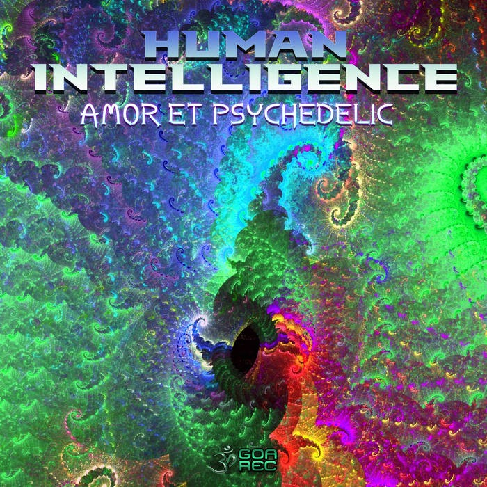 Goa Records - HUMAN INTELLIGENCE - Amor Et Psychedelic