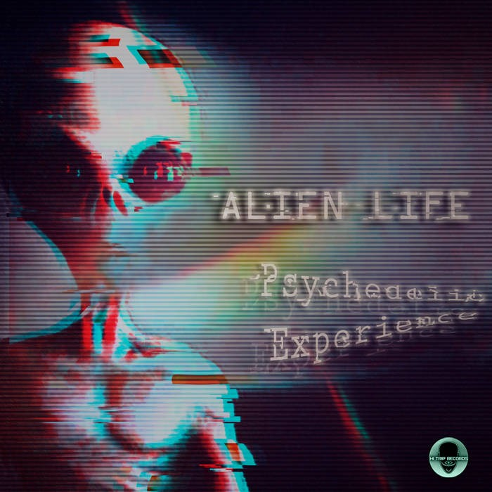 Hi-Trip Records - ALIEN LIFE - Psychedelic Experience