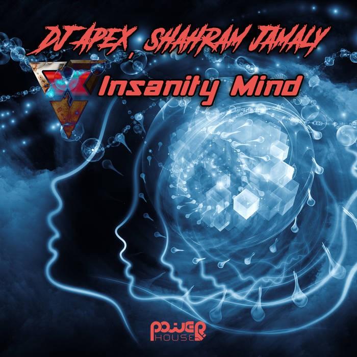 Power House - DJ APEX, SHAHRAM JAMALY - Insanity Mind
