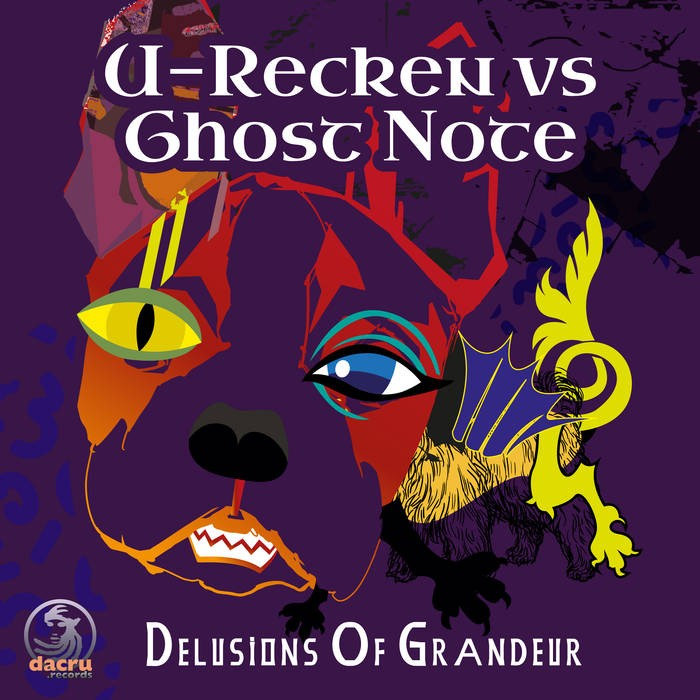 Dacru Records - U-RECKEN VS GHOST NOTE - Delusions Of Grandeur