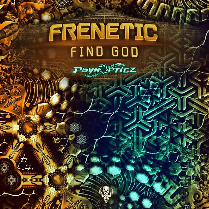 Psynopticz Records - FRENETIC - Find God