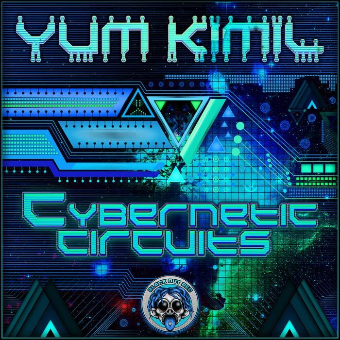 Blackout Records - YUM KIMIL - Cybernetic Circuits