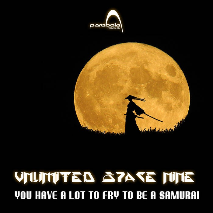 Parabola Music - UNLIMITED SPACE NINE - You Have a Lot to Fry to Be a Samurai