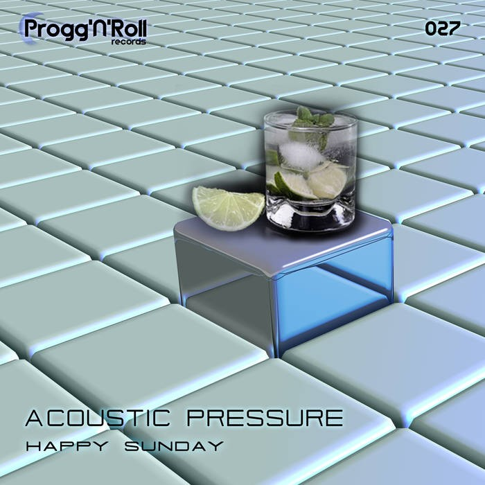 ProggNRoll Records - ACOUSTIC PRESSURE - Happy Sunday