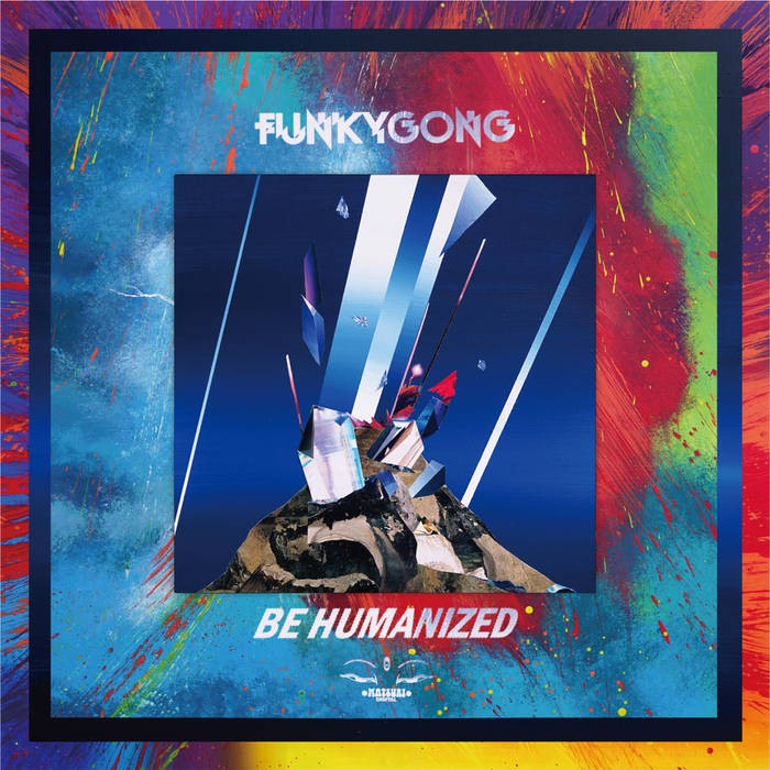 Matsuri Digital - FUNKY GONG - Be Humanized
