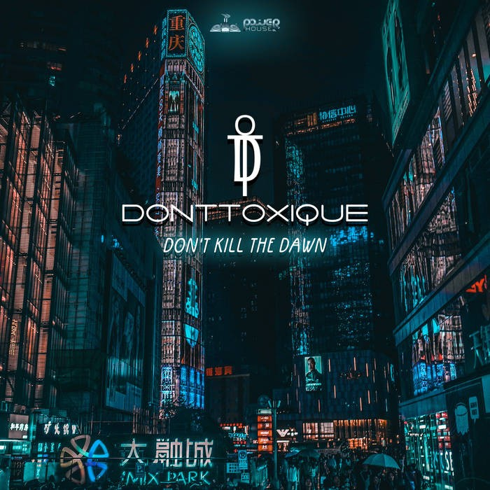 Power House - DONTTOXIQUE - Don't Kill The Dawn