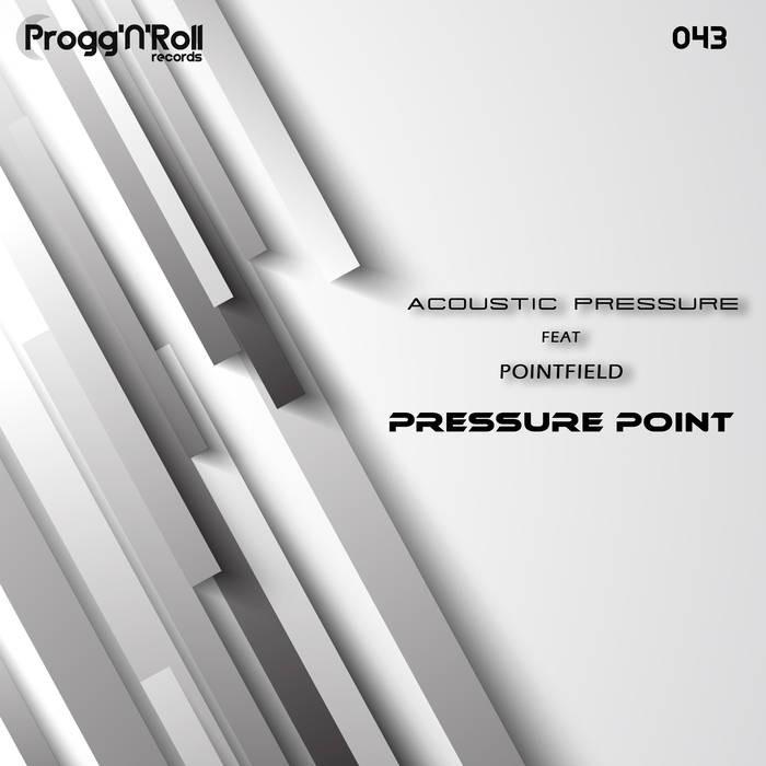 ProggNRoll Records - ACOUSTIC PRESSURE, POINTFIELD - Pressure Point