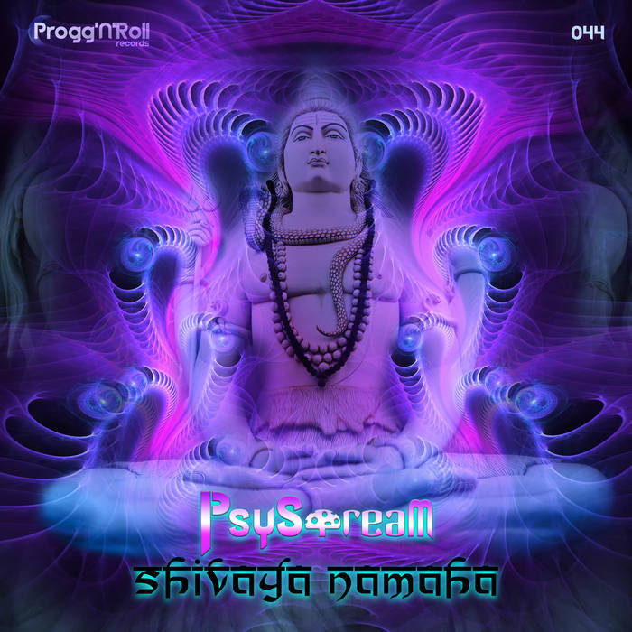ProggNRoll Records - PSYSTREAM - Shivaya Namaha