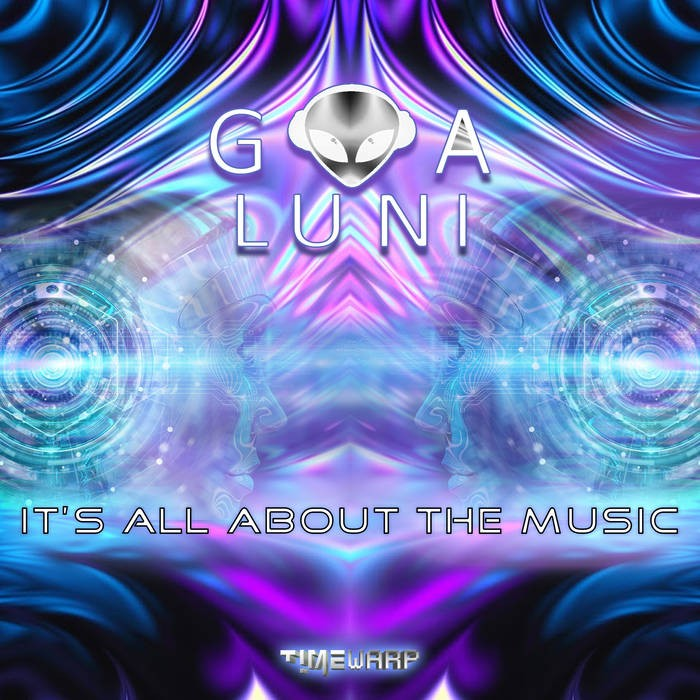 Timewarp Records - GOA LUNI - It's All About The Music
