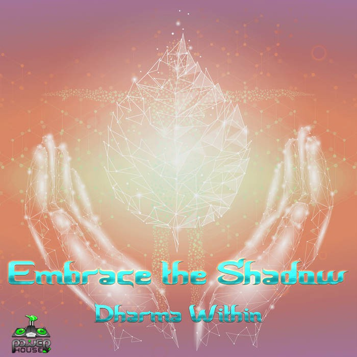 Power House - EMBRACE THE SHADOW - Dharma Within