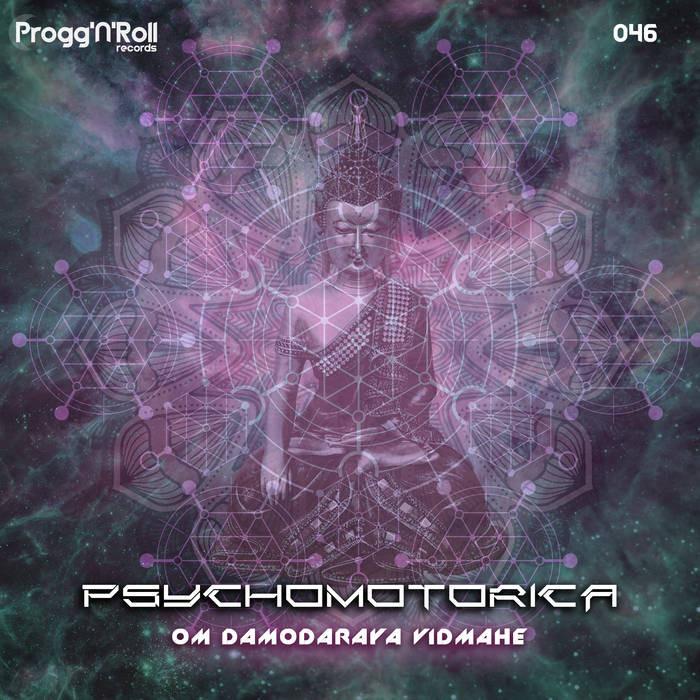ProggNRoll Records - PSYCHOMOTORICA - Om Damodaraya Vidmahe