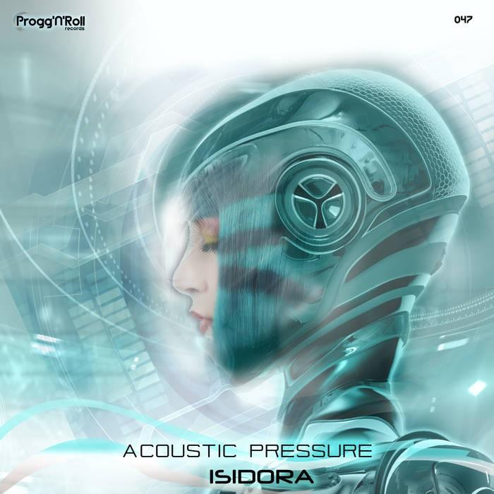 ProggNRoll Records - ACOUSTIC PRESSURE - Isidora