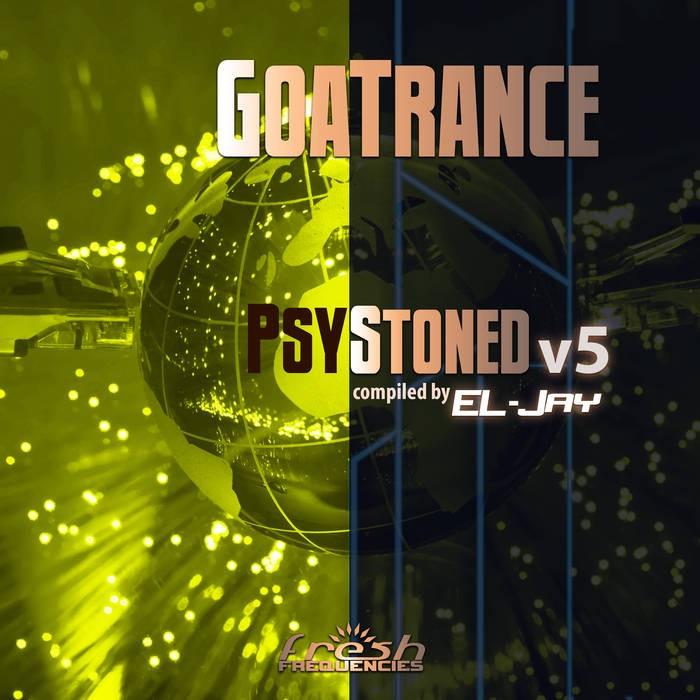 Fresh Frequencies - EL-JAY - GoaTrance PsyStoned v5 (compiled by EL-Jay)