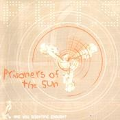 Sunset Recordings - PRISONERS OF THE SUN - Are You Scientific Enough?