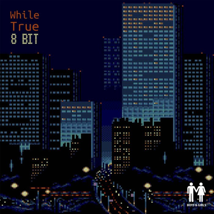 Boys and Girls Records - WHILE TRUE - 8 Bit